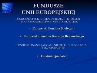 FUNDUSZE  UNII EUROPEJSKIEJ