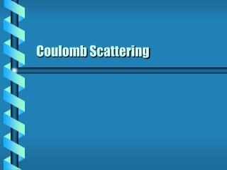 Coulomb Scattering