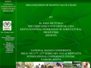 Vision Empowered Kenyan farmers with a strong voice       Mission  To empower its members to make informed choices for i