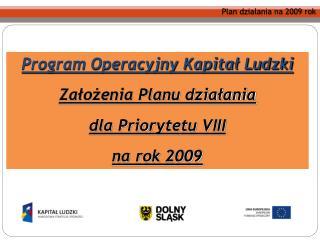 Program Operacyjny Kapitał Ludzki Założenia Planu działania dla Priorytetu VIII na rok 2009
