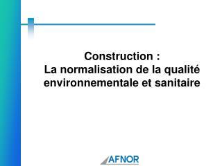 Construction :  La normalisation de la qualit  environnementale et sanitaire