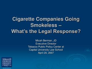 Cigarette Companies Going Smokeless �  What�s the Legal Response?