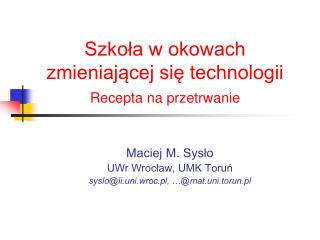 Maciej M. Sysło UWr Wrocław, UMK Toruń syslo@ii.uni.wroc.pl, …@mat.uni.torun.pl