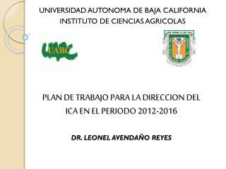 PLAN DE TRABAJO PARA LA DIRECCION DEL  ICA EN EL PERIODO 2012-2016 DR. LEONEL AVENDAÑO REYES