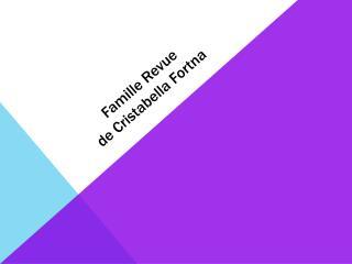 Famille  Revue de Cristabella Fortna