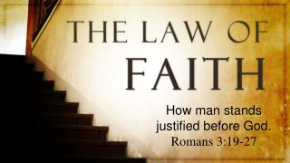 How man stands justified before God.  Romans 3:19-27