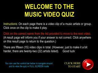 WELCOME TO THE  MUSIC VIDEO QUIZ