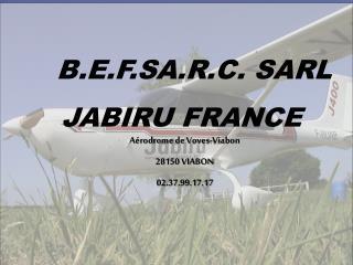 B.E.F.SA.R.C. SARL JABIRU FRANCE
