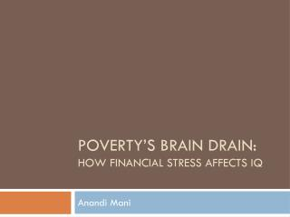 POVERTY�s BRAIN DRAIN:  How financial stress affects IQ
