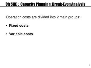 Ch 5B :  Capacity Planning: Break-Even Analysis
