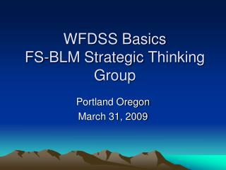 WFDSS Basics FS-BLM Strategic Thinking Group