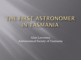 The First Astronomer in Tasmania