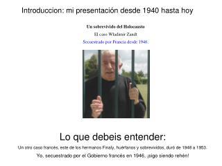 Introduccion: mi presentación desde 1940 hasta hoy