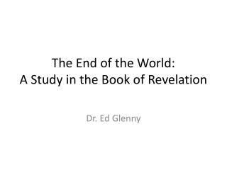 The End of the World:  A Study in the Book of Revelation