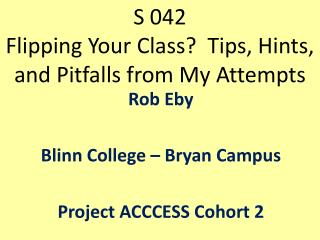 S 042 Flipping Your Class?  Tips, Hints, and Pitfalls from My Attempts