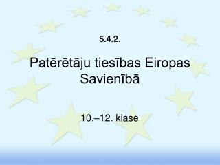 5.4.2. Patērētāju tiesības Eiropas Savienībā