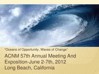 ACNM 57th Annual Meeting And Exposition-June 2-7th, 2012		 Long Beach, California