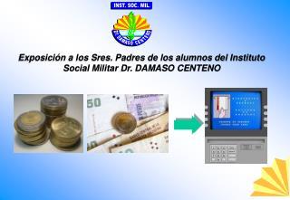 Exposición a los Sres. Padres de los alumnos del Instituto Social Militar Dr. DAMASO CENTENO
