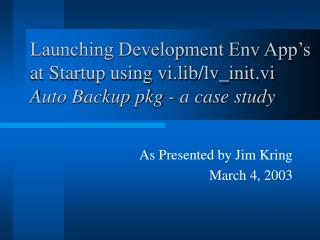 Launching Development Env App's at Startup using vi.lib/lv_init.vi Auto Backup pkg - a case study