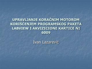 UPRAVLJANJE KORAČNIM MOTOROM KORIŠĆENJEM PROGRAMSKOG PAKETA LABVIEW I AKVIZICIONE KARTICE NI 6009