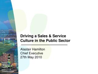 Driving a Sales & Service Culture in the Public Sector  Alastair Hamilton
