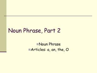 Noun Phrase, Part 2