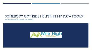 Somebody  Got BIDS  Helper in My Data Tools!