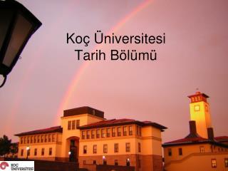 Koç Üniversitesi  Tarih  B ölümü