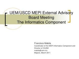 UEM/USCD MEPI External Advisory  Board Meeting The Informatics Component