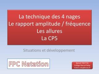 La technique des 4 nages Le rapport amplitude / fréquence Les allures La CP5