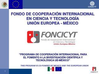 FONDO DE COOPERACIÓN INTERNACIONAL EN CIENCIA Y TECNOLOGÍA  UNIÓN EUROPEA - MÉXICO