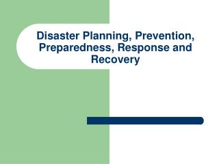 Disaster Planning, Prevention, Preparedness, Response and Recovery