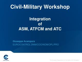 Civil-Military Workshop Integration  of  ASM, ATFCM and ATC