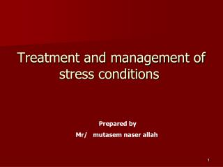 Treatment and management of stress conditions