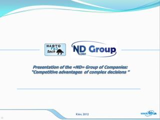 "Presentation of the  « ND »  Group of Companies : ""Competitive advantages  of complex decisions """