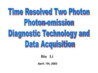 Time Resolved Two Photon  Photon-emission  Diagnostic Technology and  Data Acquisition