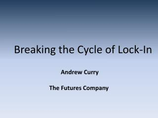 Breaking the Cycle of Lock-In