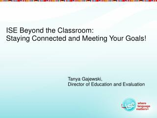 ISE Beyond the Classroom:   Staying Connected and Meeting Your Goals!