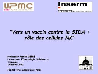 Professeur Patrice DEBRE Laboratoire d'Immunologie Cellulaire et Tissulaire INSERM U945