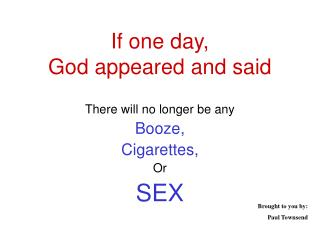 If one day, God appeared and said