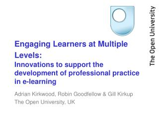 Adrian Kirkwood, Robin Goodfellow & Gill Kirkup The Open University, UK