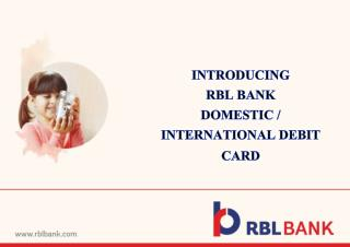 INTRODUCING   RBL BANK  DOMESTIC / INTERNATIONAL DEBIT CARD