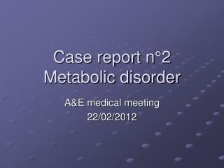 Case report n°2 Metabolic disorder