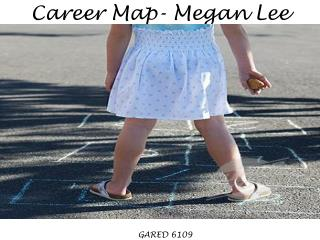 Career Map- Megan Lee