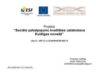 Projekta vadītāja Anda Šlakorciņa 63350603,andas@kuldiga.lv
