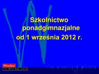 Szkolnictwo ponadgimnazjalne od 1 września 2012 r.