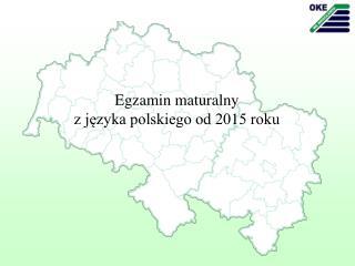 Egzamin maturalny  z j?zyka polskiego od 2015 roku
