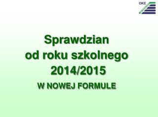 Sprawdzian  od roku szkolnego  2014/2015 W NOWEJ FORMULE