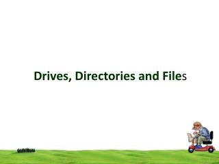 Drives, Directories  and  File s