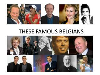 THESE FAMOUS BELGIANS